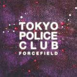 Forcefield/ Tokyo Police Club